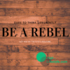 Dare to think differently and be a rebel! Escape the 9 to 5 mentality!