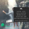 How you discover whether you're an entrepreneur