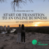 5 Reasons why to start or transition to an Online Business